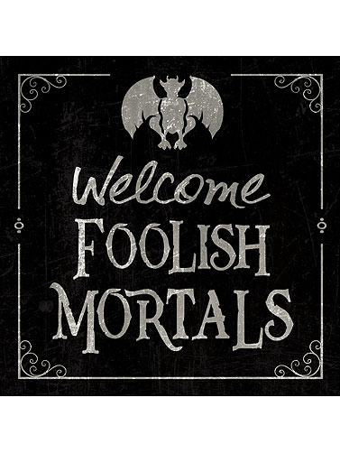 Welcome Foolish Mortals Metal Sign