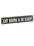 Eat Drink and Be Scary Wood Sign