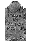Made An Ash of Myself Tombstone